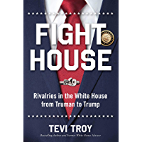 Fight House: Rivalries in the White House from Truman to Trump (English Edition)