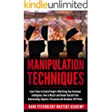 Manipulation Techniques: Learn Tricks to Control People's Mind Using Your Emotional Intelligence. How to Master and Defend Yo
