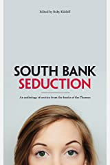 South Bank Seduction: An anthology of erotica from the banks of the Thames Kindle Edition