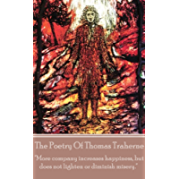 """The Poetry Of Thomas Traherne: """"More company increases happiness, but does not lighten or diminish misery."""""""