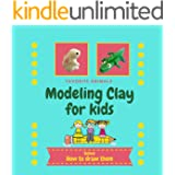 Modeling Clay for Kids: Modeling Clay Book for Kids   Modeling Clay Animals - includes bonus: How to Draw Animals   Clay Proj
