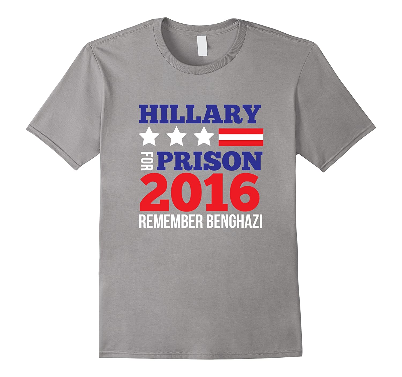 Hillary For Prison 2016 Remember Benghazi funny t-shirt-RT