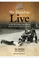 We Dared To Live: A Tale of Courage and Survival Kindle Edition
