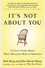 It's Not About You: A Little Story About What Matters Most In Business Kindle Edition