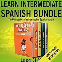 Learn Intermediate Spanish Bundle: The Ultimate Learning Intermediate Spanish Bundle: Lessons 31 to 60 from Learning…