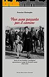 """Non sono passata per il camino: Storia di una bambina """"privilegiata"""" sopravvissuta ai campi di sterminio nazisti 1942 - 1945 (ebook Vol. 4)"""