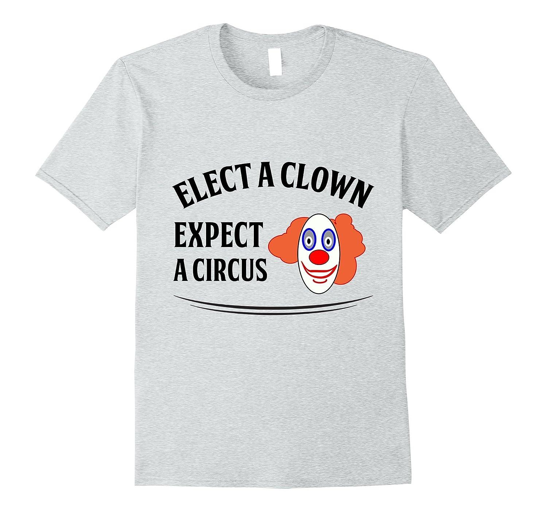 Funny Trump T Shirt Elect A Clown Expect A Circus
