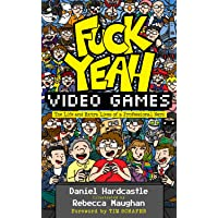 Fuck Yeah, Video Games: The Life and Extra Lives of a Professional Nerd