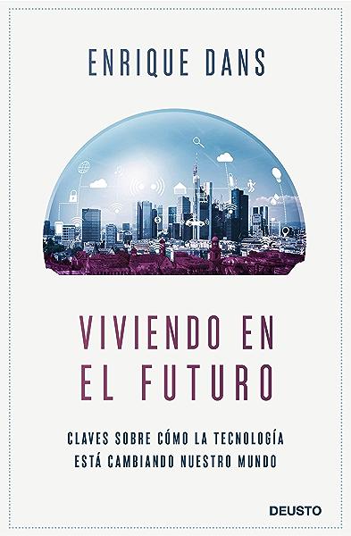 Viviendo en el futuro: Claves sobre cómo la tecnología está ...
