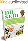 DR. SEBI: Alkaline Diet for Weight Loss and Detox your Body with Basic Food Recipes, Herbs and Products to Reduce Risk…