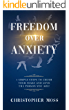 Freedom over Anxiety: 4 Simple Steps To Crush Your Fears And Love the Person You Are! (Hope Over Anxiety Series Book 2)