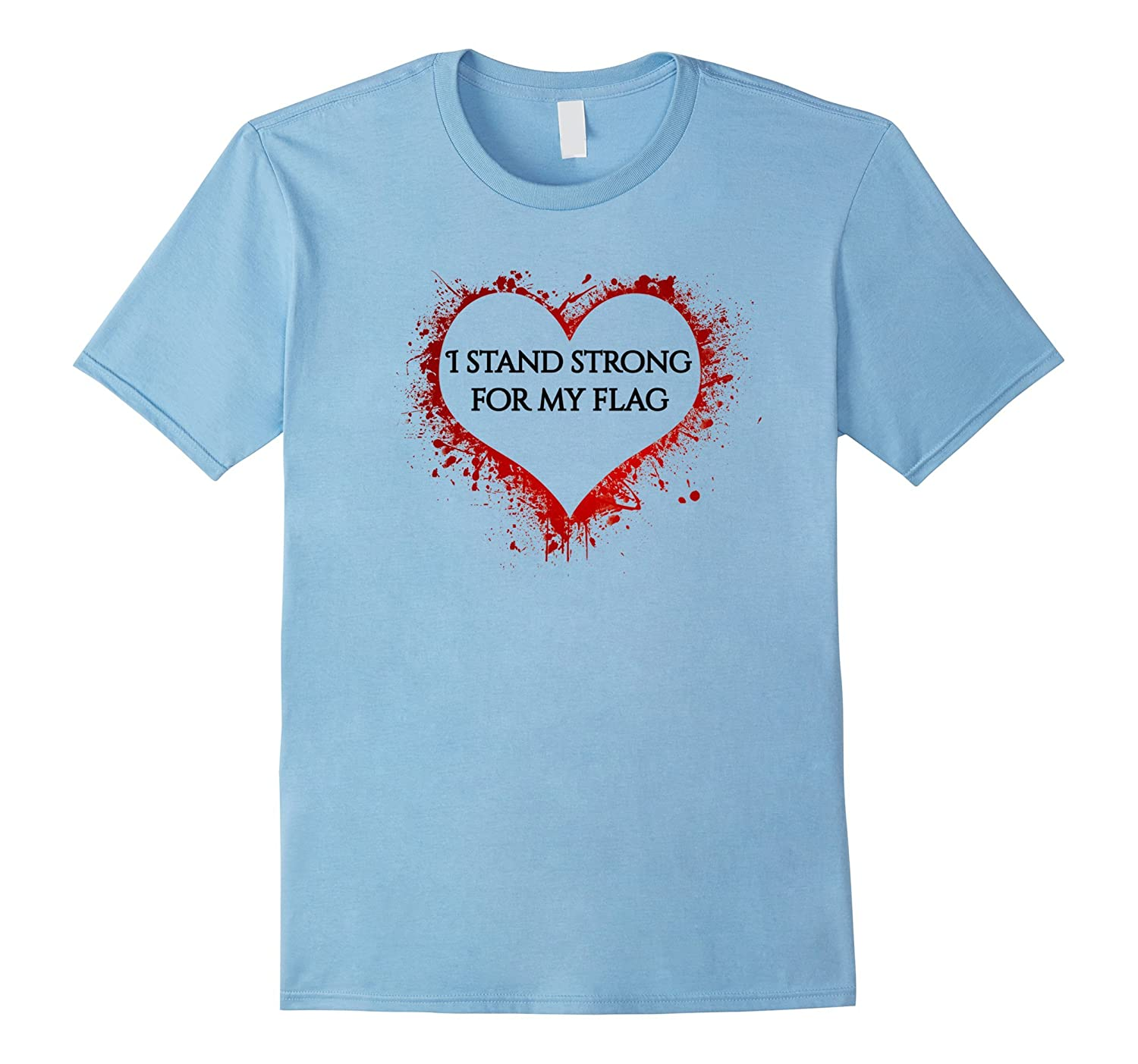 I Stand Strong For My Flag Heart T-Shirt-T-Shirt