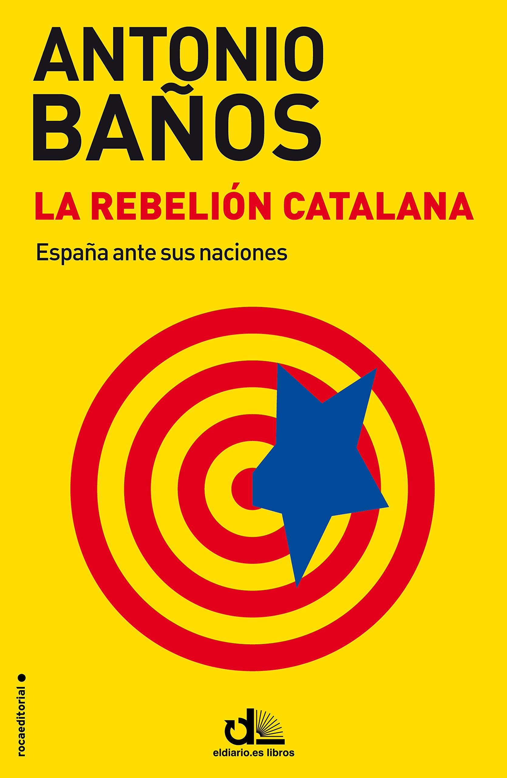 La rebelión catalana (eldiario.es Libros): Amazon.es: Baños, Antonio, Baños, Antonio: Libros