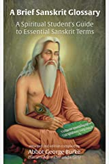 A Brief Sanskrit Glossary: A Spiritual Student's Guide to Essential Sanskrit Terms Kindle Edition