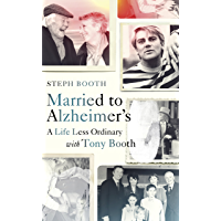 Married to Alzheimer's: A Life Less Ordinary with Tony Booth