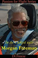 In The Cockpit With Morgan Freeman (Passion For