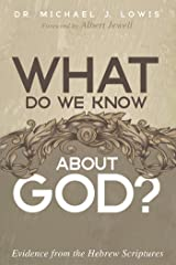 What Do We Know about God?: Evidence from the Hebrew Scriptures Kindle Edition