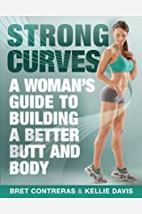 Strong Curves: A Woman's Guide to Building a Better Butt and Body Kindle Edition