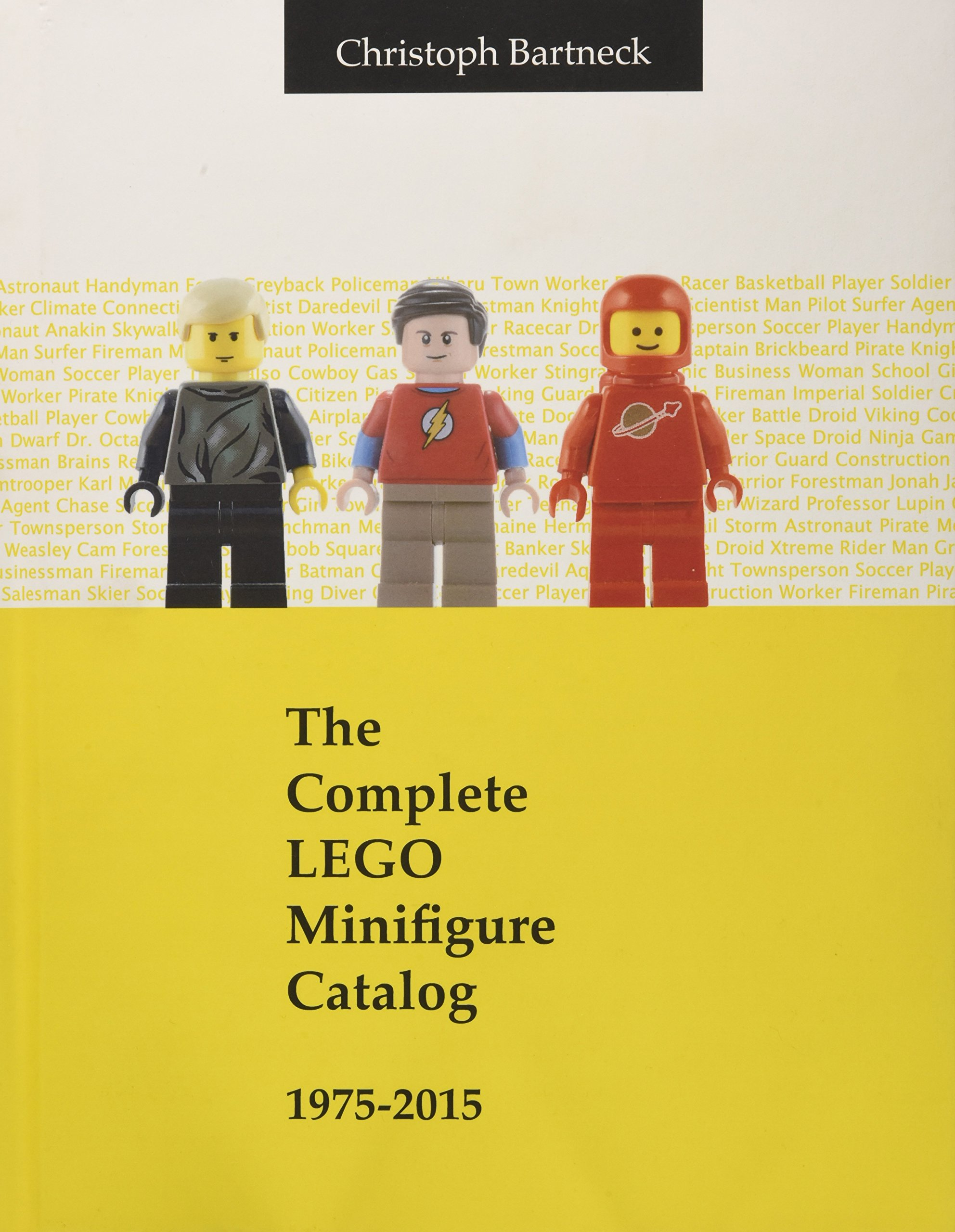 The Complete Lego Minifigure Catalog 1975-2015 by Bartneck Christoph (Image #1)
