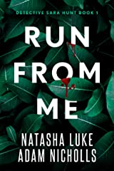 Run from Me (Detective Sara Hunt Book 1) Kindle Edition