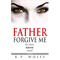 Father Forgive Me: For I have definitely sinned (English Edition)