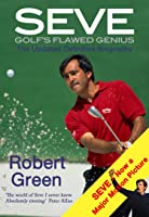 Seve: Golf's Flawed Genius (The Updated