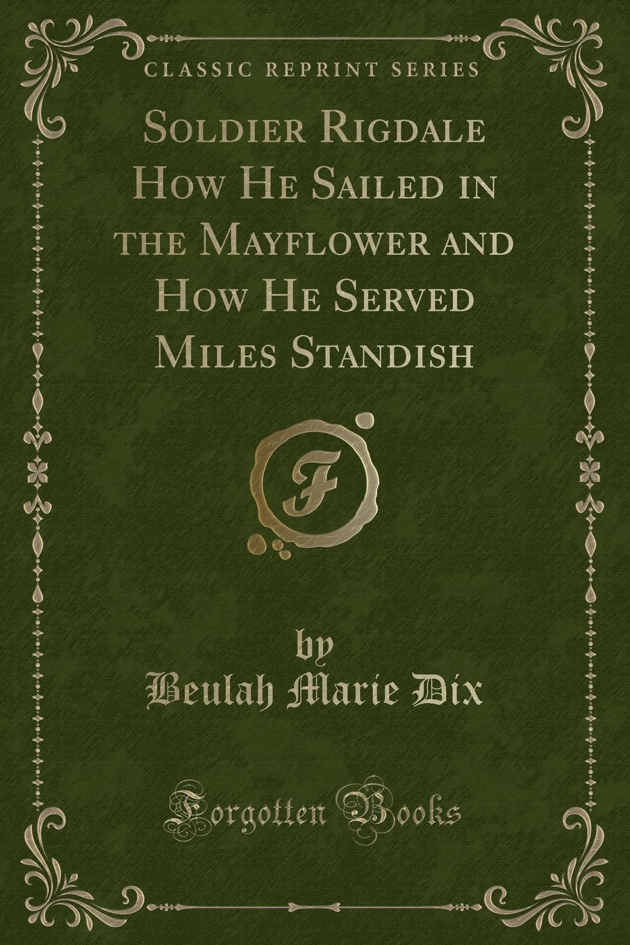 Soldier Rigdale How He Sailed in the Mayflower and How He Served Miles Standish (Classic Reprint) ebook