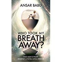 Who Took My Breath Away?: One Man's Fight Against A Fatal Lung Disease