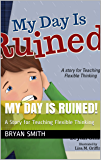 My Day is Ruined!: A Story for Teaching Flexible Thinking (Executive Function Book 2)