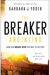 The Breaker Anointing: How God Breaks Open the Way to Victory Kindle Edition