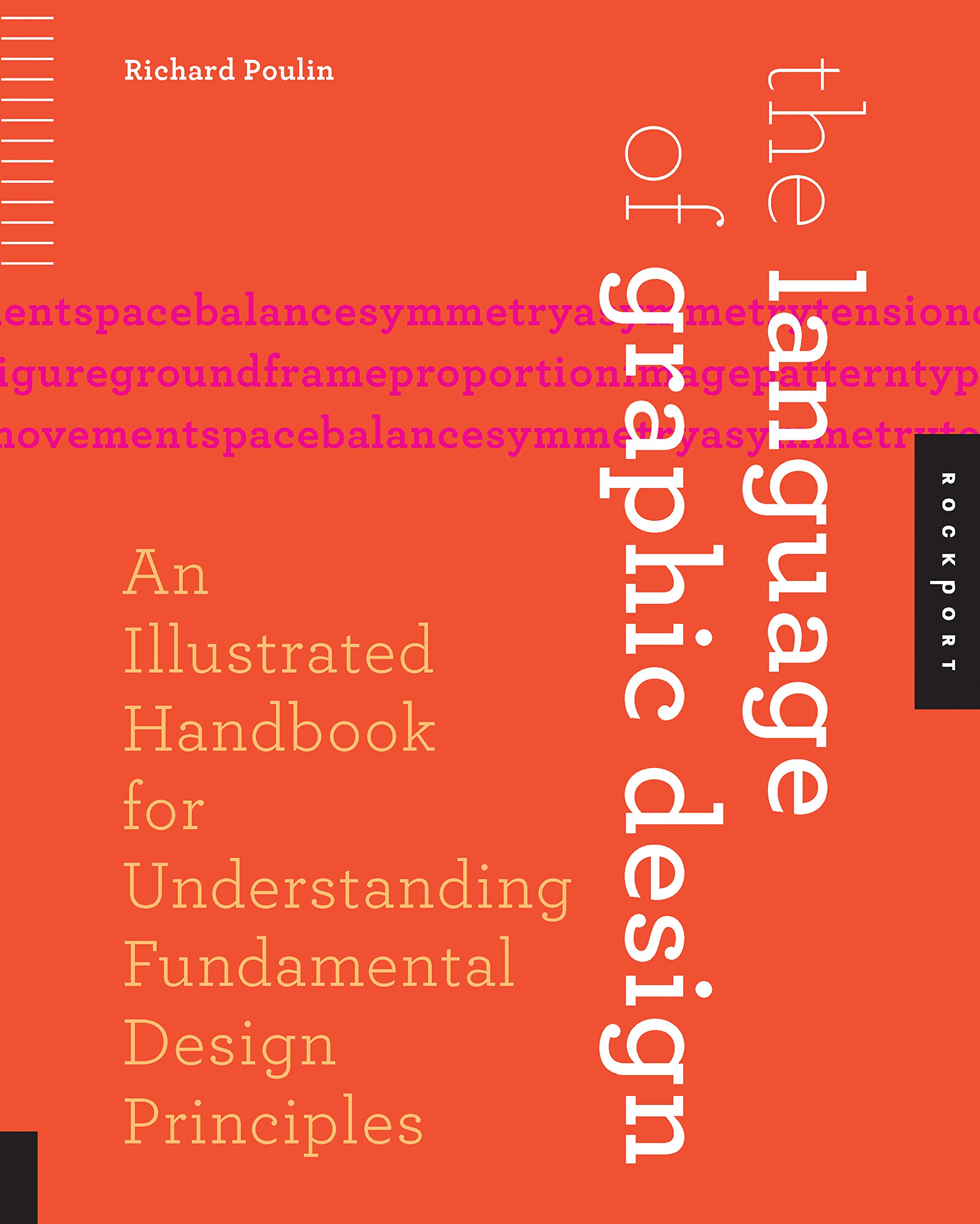 The Language Of Graphic Design An Illustrated Handbook For Understanding Fundamental Design Principles Poulin Richard 9781592538256 Amazon Com Books