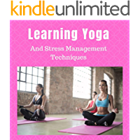 Learning Yoga: And Stress Management  Techniques