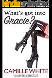 What's Got Into Gracie? (Bondage, Brat, Servitude) (Marble Falls Book 1)