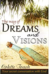 The Way of Dreams and Visions: Your Secret Conversation With God Kindle Edition
