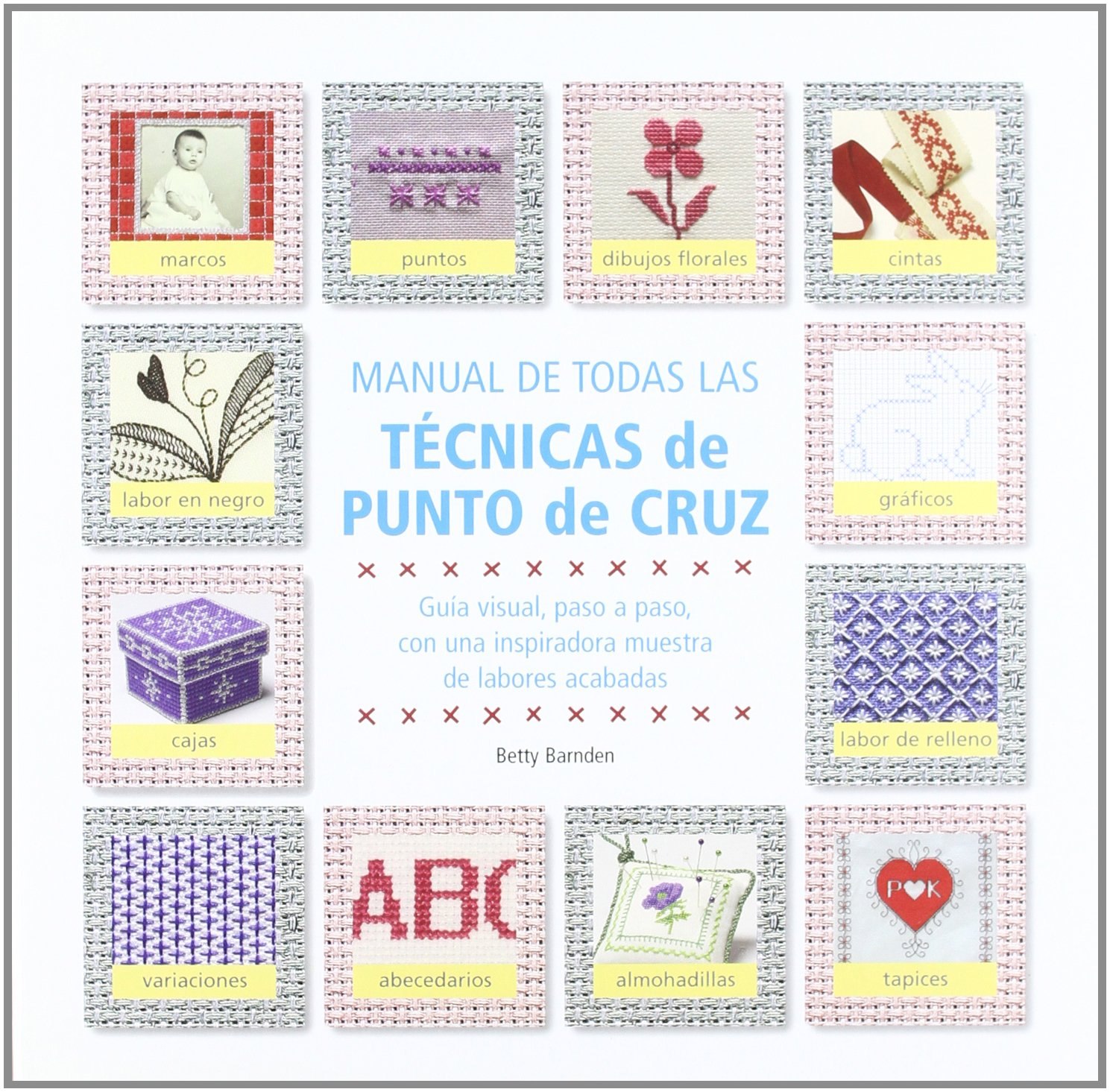 Manual de todas las tecnicas de Punto de Cruz/ Complete Manual of Cross Stitch techniques (Tiempo Libre) (Spanish Edition) (Spanish) Hardcover – July 1, ...