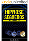 Hipnose: Segredos Revelados: (Auto-hipnose, Regressão, Ericksoniana, manipulação da mente, induções, PNL)