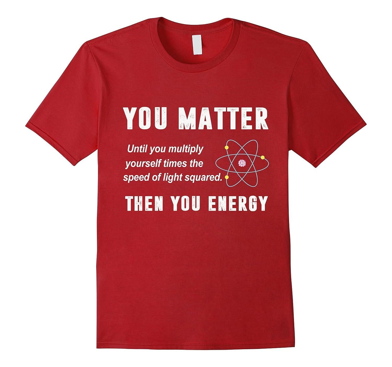 50b97a0fa You Matter You Energy T-Shirt Physics T-Shirt-TD – Teedep
