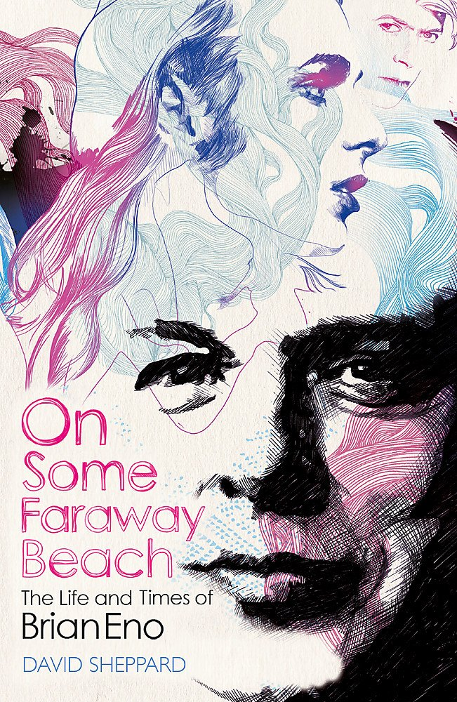 On Some Faraway Beach  The Life And Times Of Brian Eno