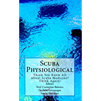 Scuba Physiological: Think You Know All About Scuba Medicine? Think again! (English Edition)