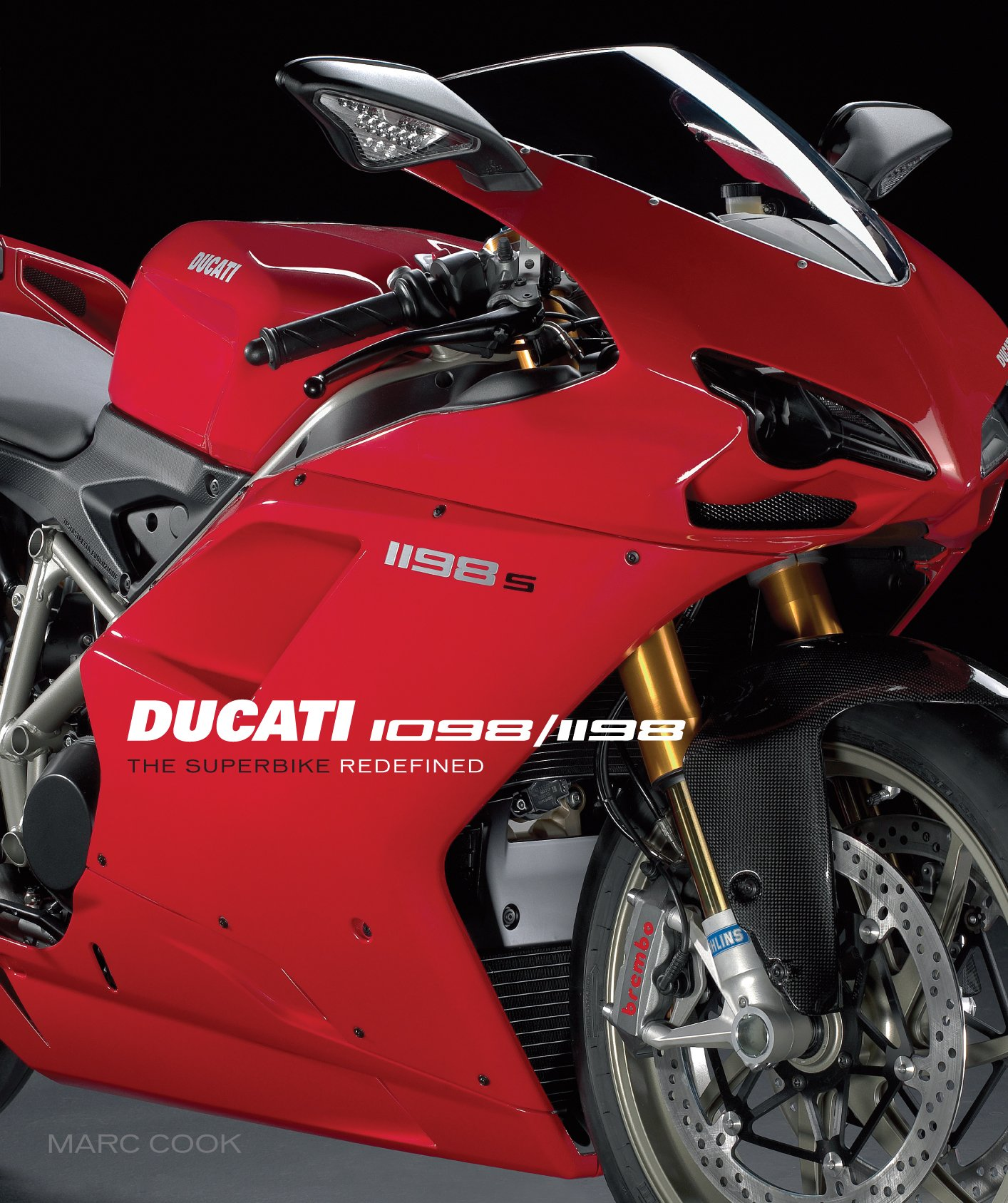 1198 >> Ducati 1098 1198 The Superbike Redefined Marc Cook 9781935007067