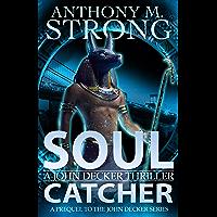 Soul Catcher: A Supernatural Thriller (The John Decker Supernatural Thriller Series)