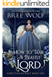 How to Tame a Beastly Lord (Happy Ever Regency Book 2)