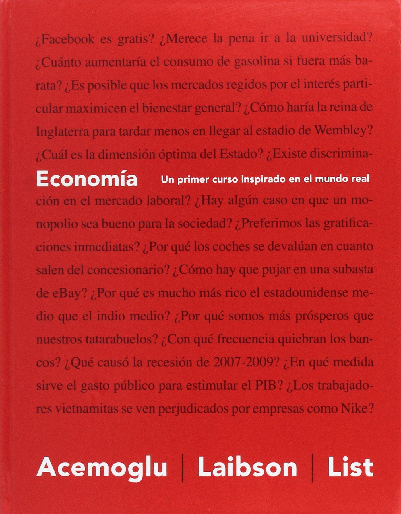 Economía: Un primer curso inspirado en el mundo real: Amazon.es: Acemoglu, Daron, Laibson, David, List, John A., Otero Piñeiro, María Dulcinea, Izquierdo Tapia, José María: Libros