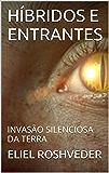 HÍBRIDOS E ENTRANTES: INVASÃO SILENCIOSA DA TERRA (OS GUARDIÕES DO APOCALIPSE Livro 2)