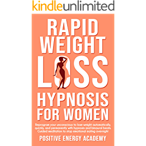 Rapid Weight Loss Hypnosis For Women: Reprogram your Unconscious to Lose Weight Automatically, Quickly, and Permanently…