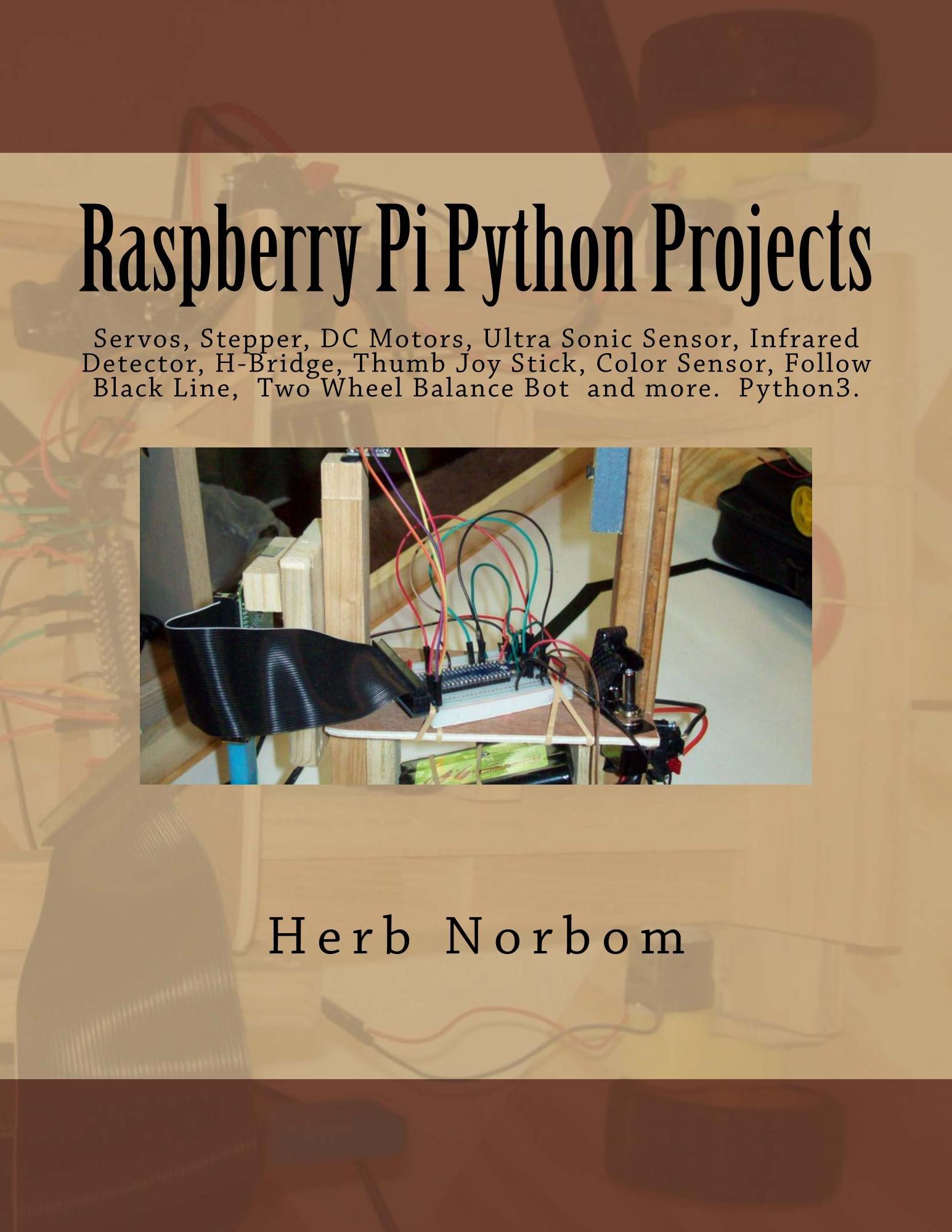 Raspberry Pi Python Projects  Pyhton3 Tkinter Ttk ClockTemperature Tactile Ultra Sonic And Color Sensor Servo Stepper DC Motor Infrared Detector ... Stick Two Wheel Balance  English Edition