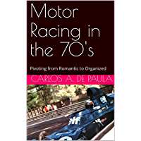 Motor Racing in the 70's: Pivoting from Romantic to Organized (English Edition)