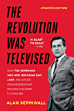 The Revolution Was Televised: How The Sopranos, Mad Men, Breaking Bad, Lost, and Other Groundbreaking Dramas Changed TV…