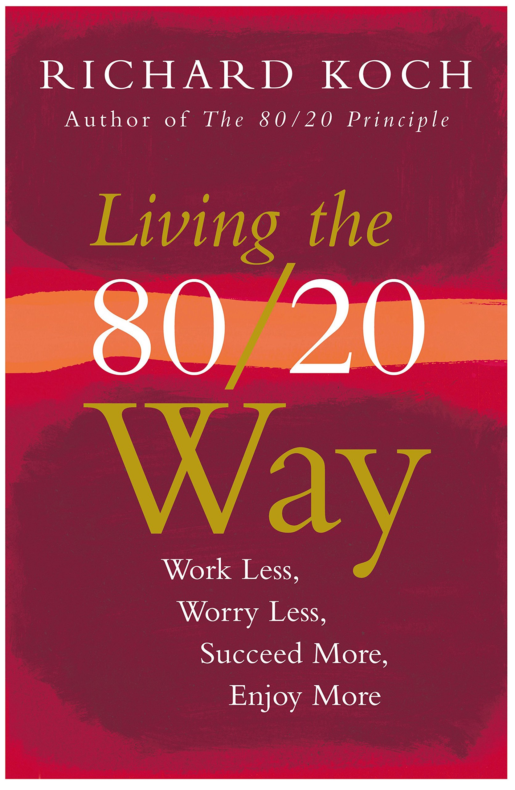 Download Living The 80/20 Way: Work Less, Worry Less, Succeed More, Enjoy More pdf
