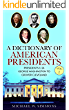 A Dictionary Of American Presidents Vol. 1: Presidents 1-24 George Washington To Grover Cleveland